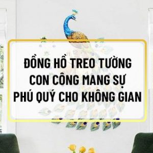 Nếu bạn đang tìm kiếm những mẫu Đồng hồ treo tường con công Hà Nội thì hãy cùng Sencom tham khảo chi tiết bài viết sau đây nhé...