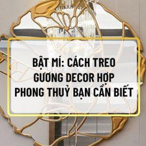 Sau khi đã chọn lựa một chiếc gương decor phù hợp với không gian sống của gia đình thì cách treo gương decor đúng cách cũng là một trong những vấn đề cần...