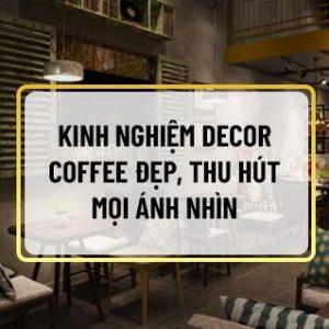 Để kinh doanh quán cafe được thuận lợi thì quán cần phải có không gian đẹp, độc đáo và đáp ứng được thị hiếu khách hàng. Vậy làm thế nào để decor coffee trở...