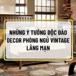Decor phòng ngủ vintage mang đến cho người ta một cảm giác rất hoài cổ và một chút bay bổng. Do đó không phải ai cũng yêu thích và phù hợp với phong cách...