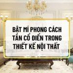 Có thể nhận ra rằng phong cách tân cổ điển đã khá quen thuộc với người dân Việt Nam và đang dần trở thành xu hướng thiết kế nổi bật nhất hiện nay. Cùng...